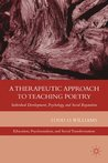 A Therapeutic Approach to Teaching Poetry (Psychoanalysis, Education and Social Transformation)