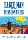 Eagle Man And More Missionaries