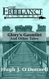 Glory's Gauntlet and Other Tales (The Freelance Hunters)