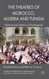 The Theatres of Morocco, Algeria and Tunisia (Studies in International Performance)