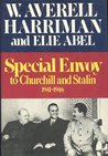 Special Envoy to Churchill and Stalin, 1941-1946 by W. Averell Harriman