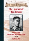 The Journal of Ben Uchida: Citizen 13559 Mirror Lake Internment Camp (My Name Is America)