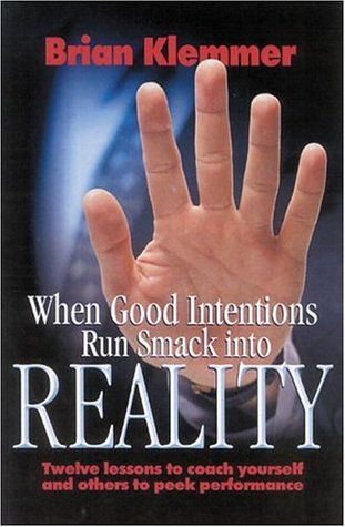 When Good Intentions Run Smack Into Reality by Brian Klemmer