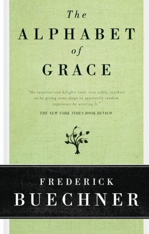 The Alphabet of Grace by Frederick Buechner