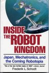 Inside the Robot Kingdom: Japan, Mechatronics, and the Coming Robotopia