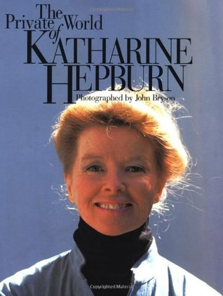The Private World of Katharine Hepburn by John Bryson