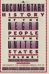 A Documentary History Of The Negro People In The United States: From Colonial Times Through the Civil War (Volume 1)