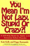 You Mean I'm Not Lazy, Stupid or Crazy?! A Self-Help Book for... by Kate   Kelly
