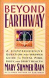 Beyond Earthway: A Comprehensive Question-And-Answer Guide to Total Mind, Body, and Spirit Health