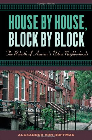 House by House, Block by Block: The Rebirth of America's Urban Neighborhoods