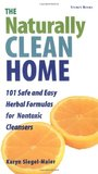 The Naturally Clean Home: 101 Safe and Easy Herbal Formulas for Nontoxic Cleansers