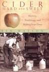 Cider, Hard and Sweet: History, Traditions, and Making Your Own