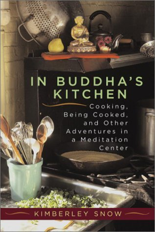 In Buddha's Kitchen : Cooking, Being Cooked, and Other Adventures at a Meditation Center