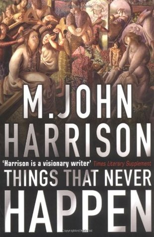 Things That Never Happen by M. John Harrison