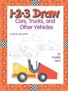 1-2-3 Draw Cars, Trucks, And Other Vehicles: A Step By Step Guide
