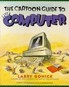 The Cartoon Guide to the Computer by Larry Gonick