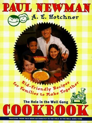 The Hole in the Wall Gang Cookbook: Kid-Friendly Recipes for Families to Make Together