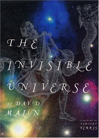 The Invisible Universe by David Malin