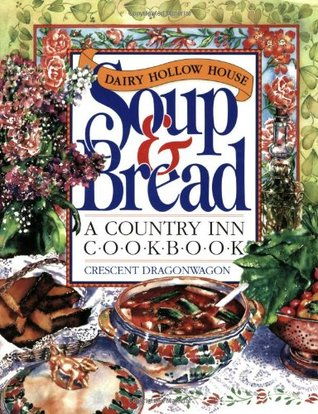 Dairy Hollow House Soup & Bread Cookbook by Crescent Dragonwagon