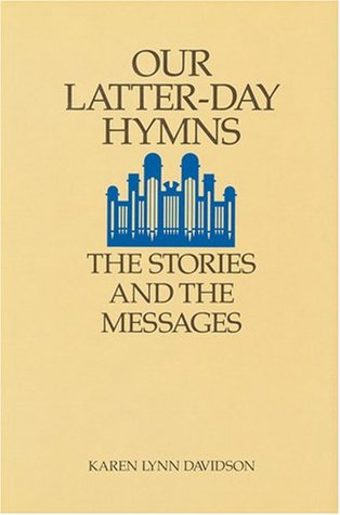 Our Latter-Day Hymns: The Stories and the Messages