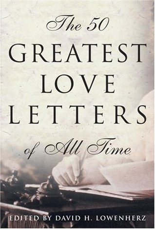 The 50 Greatest Love Letters of All Time by David H. Lowenherz