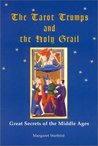 The Tarot Trumps and the Holy Grail: Great Secrets of the Middle Ages