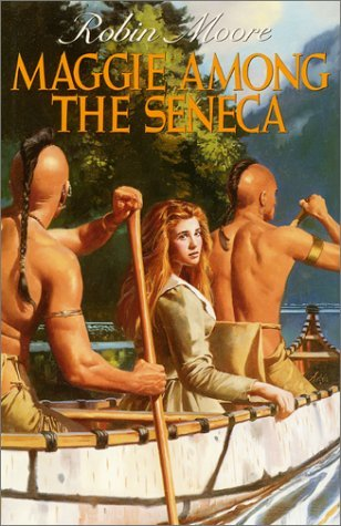Maggie Among the Seneca by Robin       Moore