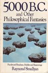 5000 B.C. and Other Philosophical Fantasies