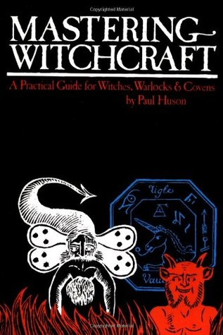 Mastering Witchcraft: A Practical Guide for Witches, Warlocks & Covens