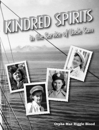 Kindred Spirits in the Service of Uncle Sam (94,000 Miles at Sea) Orpha Mae Riggle Blood