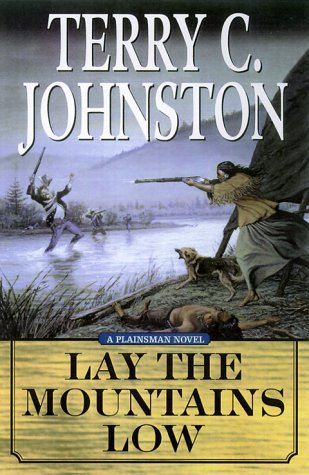 Lay the Mountains Low: The Flight of the Nez Perce from Idaho and the Battle of the Big Hole, August 9-10, 1877 (The Plainsmen #15)