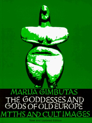 The Goddesses and Gods of Old Europe by Marija Gimbutas