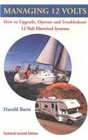 Managing 12 Volts: How to Upgrade, Operate, and Troubleshoot 12 Volt Electrical Systems