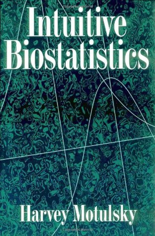 Intuitive Biostatistics, First Edition by Harvey Motulsky
