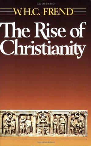 The Rise of Christianity by W.H.C. Frend