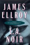 L.A. Noir by James Ellroy