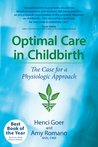 Optimal Care in Childbirth: The Case for a Physiologic Approach