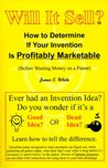 Will It Sell?: How to Determine If Your Invention Is Profitably Marketable (Before Wasting Money on a Patent)