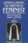 The Skeptical Feminist: Discovering the Virgin, Mother, and Crone