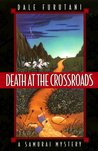 Death at the Crossroads by Dale Furutani