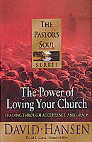 The Power of Loving Your Church: Leading Through Acceptance and Grace (Pastor's Soul)