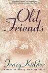 Old Friends by Tracy Kidder