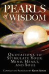 Pearls of Wisdom: Quotations to Stimulate Your Mind, Heart, and Soul