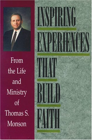 Inspiring Experiences That Build Faith by Thomas S. Monson