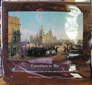 Eyewitness to War: Prints & Daguerreotypes of the Mexican War, 1846-1848