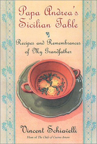 Papa Andrea's Sicilian Table: Recipes and Remembrances of My Grandfather