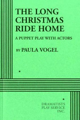 The Long Christmas Ride Home by Paula Vogel