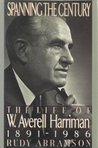 Spanning the Century: The Life of W. Averell Harriman, 1891-1986