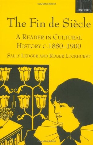 The Fin de Siècle: A Reader in Cultural History, c. 1880-1900