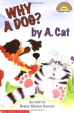 Why A Dog? By A. Cat by Robin Michal Koontz